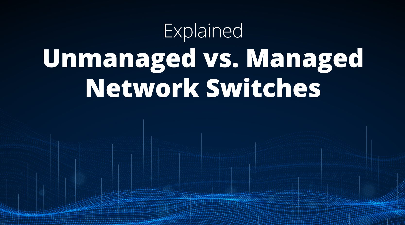 Managed vs. Unmanaged Switches